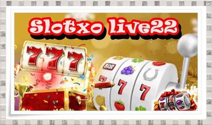 Slotxo live22